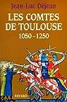 Les comtes de Toulouse : 1050 - 1250 par Déjean