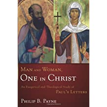 Man and Woman, One in Christ: An Exegetical and Theological Study of Paul's Letters