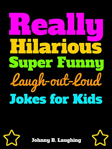 Really Hilarious Super Funny Laugh-Out-Loud Jokes for Kids: Funny Jokes for Kids (Laugh Out Loud Book 1)