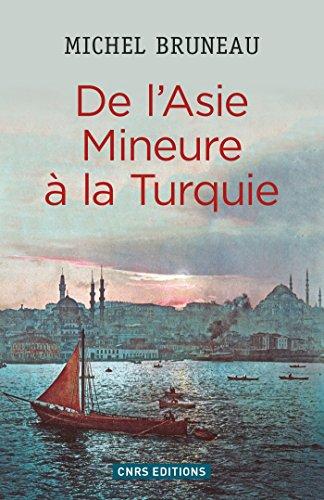 De l'Asie mineure à la Turquie (HISTOIRE) par Michel Bruneau