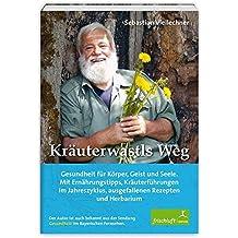 Kräuterwastls Weg Gesundheit für Körper, Geist und Seele. Mit Ernährungstipps, Kräuterführungen im Jahreszyklus, ausgefallenen Rezepten und Herbarium