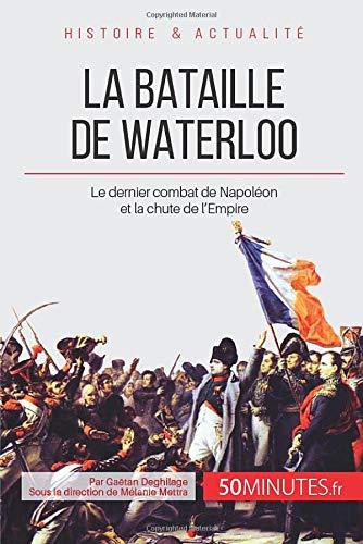 La bataille de Waterloo: Le dernier combat de Napoléon d'occasion  Livré partout en Belgique