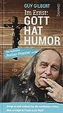 Im Ernst: Gott hat Humor: Der legendäre »Rocker-Priester« erzählt