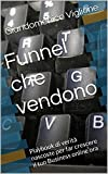 Funnel che vendono: Playbook di verità nascoste per far...
