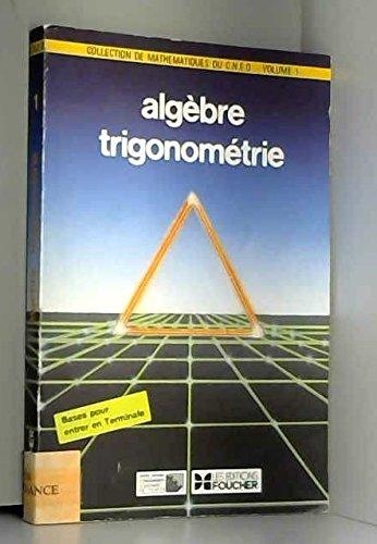 Collection de mathematiques du cned, centre national d'enseignement a distance, volume 1, algèbre trigonométrie par Huguenin