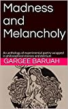 Madness and Melancholy: An anthology of experimental poetry wrapped in philosophical stances and delirium