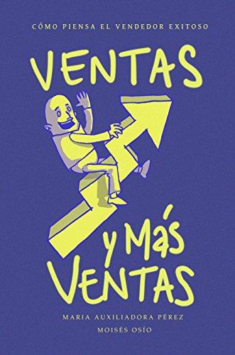 Ventas y más ventas: Cómo piensa el vendedor exitoso por María Auxiliadora Pérez