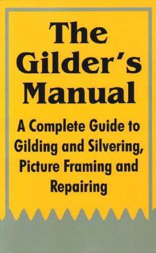 the-gilders-manual-a-complete-guide-to-gilding-and-silvering-picture-framing-and-repairing