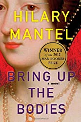 Bring Up the Bodies by Hilary Mantel (2012-05-08)