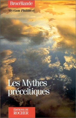 Les mythes préceltiques (Brocéliande) par Myriam Philibert