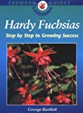 Hardy Fuchsias: Step by Step to Growing Success