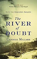 The River Of Doubt: Into the Unknown Amazon by Candice Millard (2006-12-07)