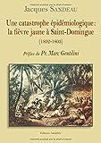 Une catastrophe épidémiologique : la fièvre jaune à Saint-Domingue (1802-1803)