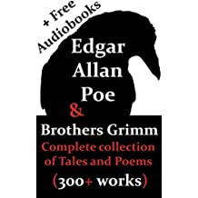 Edgar Allan Poe & Brothers Grimm: Complete collection of Tales and Poems (Including FREE Audiobooks) (English Edition)