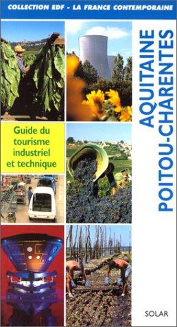 Aquitaine, Poitou-Charentes : Guide du tourisme industriel et technique