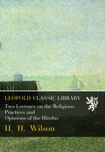 Two Lectures on the Religious Practices and Opinions of the Hindus por H.  H. Wilson