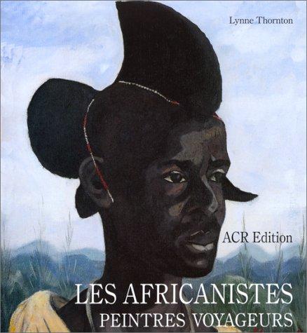 Les africanistes, peintres voyageurs, 1860-1960