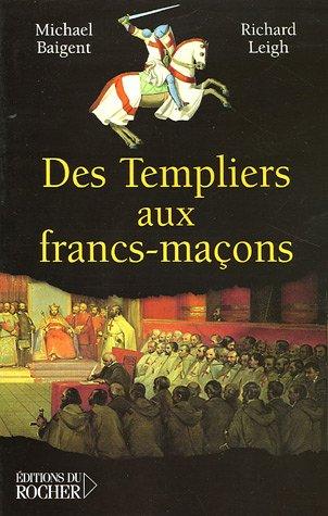 Des Templiers aux Francs-Maons : La transmission du mystre