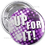 Up For It!' Badge (Stag / Hen Do)