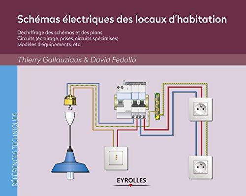 Schémas électriques des locaux d'habitation : Déchiffrage des schémas et des plans, circuits (éclairage, prises, circuits spécialisés), modèles d'équipements, etc