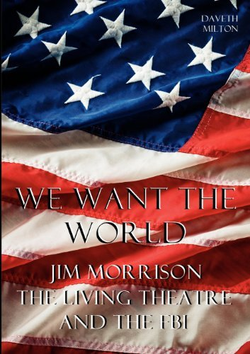 We Want the World: Jim Morrison, the Living Theatre, and the FBI by Daveth Milton (2012-04-27)