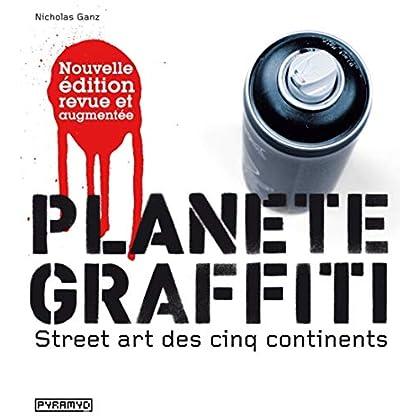 Planète graffiti. Street art des cinq continents (NE)