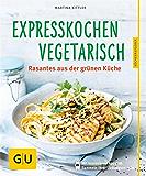 Expresskochen Vegetarisch: Rasantes aus der grünen Küche (GU Küchenratgeber)