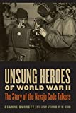 Unsung Heroes of World War II: The Story of the Navajo Code Talkers