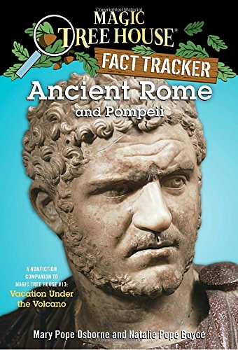 Magic Tree House Fact Tracker #14 Ancient Rome and Pompeii: A Nonfiction Companion to Magic Tree House #13: Vacation Under the Volcano