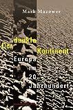 Der dunkle Kontinent. Europa im 20. Jahrhundert - Mark Mazower