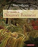 Le monde du Douanier Rousseau - Ses sources d'inspiration, ses influences sur l'art moderne