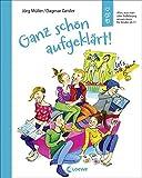 Ganz schön aufgeklärt!: Alles, was man über Aufklärung wissen muss Überarbeitete Neuausgabe - Jörg Müller, Dagmar Geisler