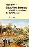 Das Alte Europa: Vom Hochmittelalter bis zur Moderne - Peter Blickle