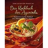 Das Kochbuch des Ayurveda: Selbstheilung durch die ayurvedische Küche