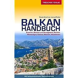Reiseführer Balkan-Handbuch: Kroatien, Bosnien und Herzegowina, Serbien, Montenegro, Kosovo, Albanien, Mazedonien - - - Mit herausnehmbarer Übersichtskarte (Trescher-Reihe Reisen)