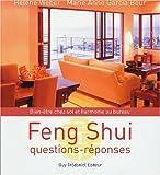 Feng shui : Questions-réponses, bien-être chez soi et harmonie au bureau...