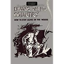 Living off the Country: How to Stay Alive in the Woods (Stackpole Classics)