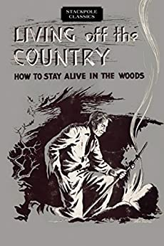 Descargar Living off the Country: How to Stay Alive in the Woods (Stackpole Classics) PDF Gratis