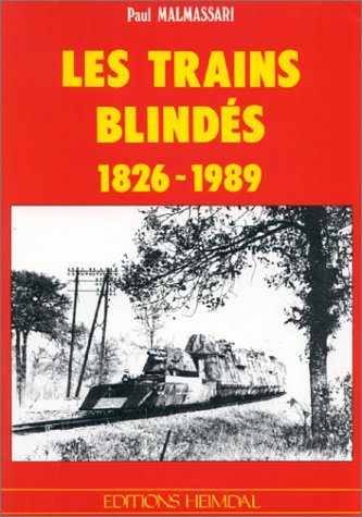 Les trains blindés, 1826-1989 par Paul Malmassari