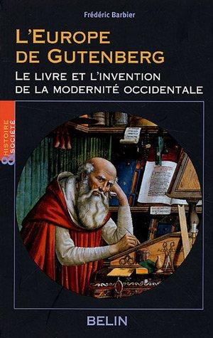 L'Europe de Gutenberg : Le livre et l'invention de la modernité occidentale (XIIIe-XVIe siècle)