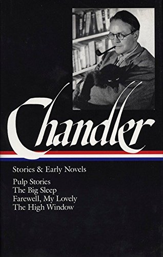 Raymond Chandler: Stories & Early Novels (Loa #79): Pulp Stories / The Big Sleep / Farewell, My Lovely / The High Window (Library of America) por Raymond Chandler