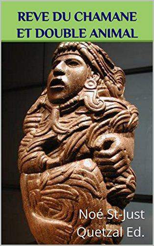Rve du chamane et double animal (Chamanisme aztque, maya, inca et toltque t. 4)