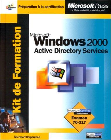 Kit de Formation Microsoft Windows 2000 Active Directory Services : Examen 70-217 par Microsoft Corporation