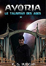 Le talisman des âges, tome 2 : Avoria par Krystofer Shan Duncan
