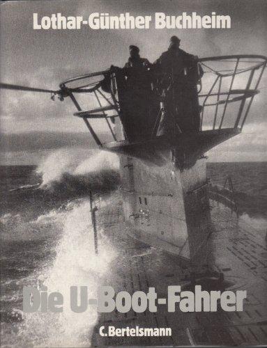 Die U-Boot-Fahrer: Die Boote, die Besatzungen und ihr Admiral