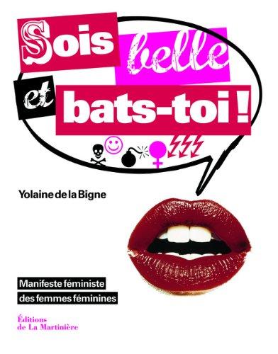 Sois belle et bats-toi ! : manifeste féministe des femmes féminines
