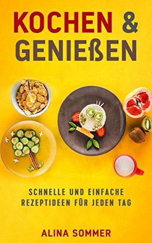 Kochen & Genießen: Schnelle und Einfache Rezeptideen für jeden Tag