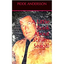 A Little Book About Steven Seagal (English Edition)