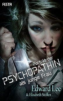 Porträt der Psychopathin als junge Frau: Thriller von [Lee, Edward, Steffen, Elizabeth]