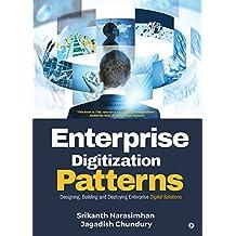 Enterprise Digitization Patterns : Designing, Building and Deploying Enterprise Digital Solutions